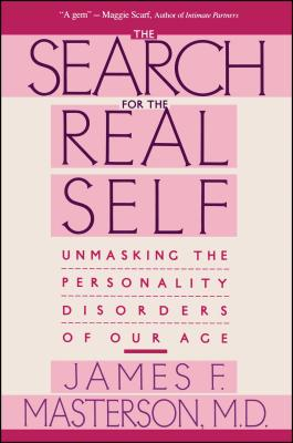 Search For The Real Self: Unmasking The Personality Disorders Of Our Age Cover Image