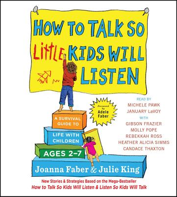 How to Talk So Little Kids Will Listen: A Survival Guide to Life with Children Ages 2-7 Cover Image