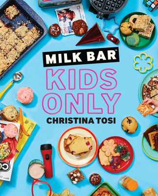 Milk Bar: Kids Only: A Cookbook