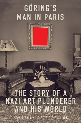 Goering's Man in Paris: The Story of a Nazi Art Plunderer and His World Cover Image