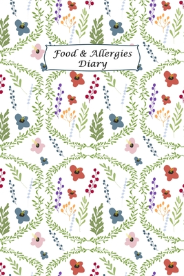 Food & Allergies Diary: Practical Diary for Food Sensitivities - Track your Symptoms and Indentify your Intolerances and Allergies Cover Image