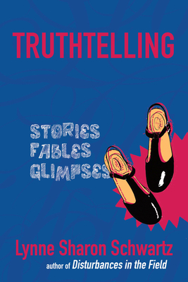 Truthtelling: Stories, Fables, Glimpses Cover Image