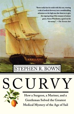 Scurvy: How a Surgeon, a Mariner, and a Gentlemen Solved the Greatest Medical Mystery of the Age of Sail Cover Image