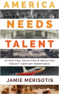 America Needs Talent: Attracting, Educating & Deploying the 21st-Century Workforce Cover Image
