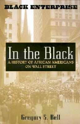In the Black: A History of African Americans on Wall Street (Black Enterprise Books) Cover Image
