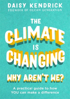 The Climate is Changing, Why Aren't We?: A practical guide to how you can make a difference Cover Image