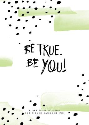 Be True, Be You!: Gratitude Journal for Kids Cover Image