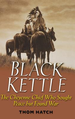 Black Kettle: The Cheyenne Chief Who Sought Peace But Found War Cover Image