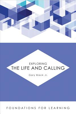 Cover for Exploring the Life and Calling (Foundations for Learning)