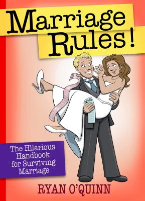 Marriage Rules!: The Hilarious Handbook for Surviving Marriage Cover Image