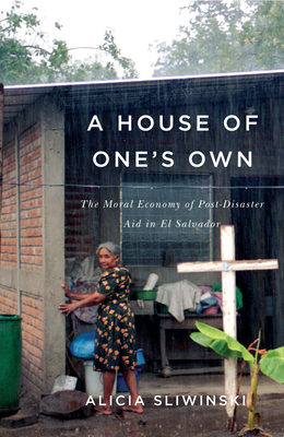 A House of One's Own: The Moral Economy of Post-Disaster Aid in El Salvador Cover Image