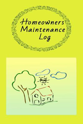 Homeowners Maintenance Log: Owner Maintenance Tracker and Record Book with a Yellow Background with Cute House on the Cover Cover Image