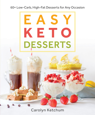 Easy Keto Desserts: 60+ Low-Carb, High-Fat Desserts for Any Occasion  Cover Image