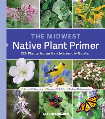 The Midwest Native Plant Primer: 225 Plants for an Earth-Friendly Garden Cover Image
