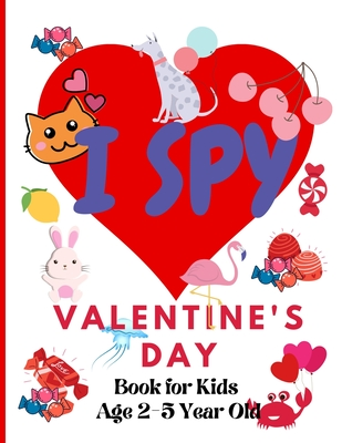 I Spy Valentine's Day. Book for Kids Age 2-5 Year Old: Valentines Day Activity Book For Preschoolers And Toddlers With Cute Cartoon Pictures Cover Image