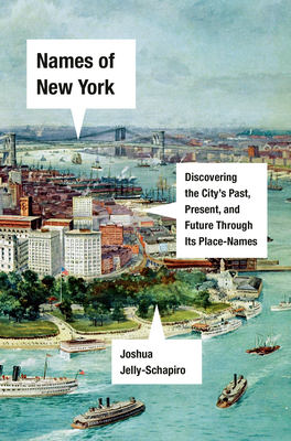Names of New York: Discovering the City's Past, Present, and Future Through Its Place-Names Cover Image