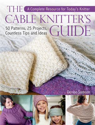 The Cable Knitter's Guide: 50 Patterns, 25 Projects, Countless Tips and Ideas Cover Image