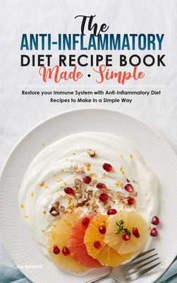 The Anti-Inflammatory Diet Recipe Book Made Simple: Restore your Immune System with Anti-Inflammatory Diet Recipes to Make in a Simple Way Cover Image