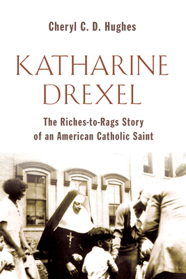 Katharine Drexel: The Riches-To-Rags Life Story of an American Catholic Saint Cover Image