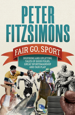 Fair Go, Sport: Inspiring and Uplifting Tales of the Good Folks, Great Sportsmanship and Fair Play Cover Image