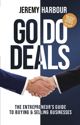 Go Do Deals: The Entrepreneur's Guide to Buying & Selling Businesses Cover Image