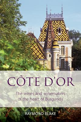 Côte d'Or: The wines and winemakers of the heart of burgundy (Classic Wine Library) Cover Image