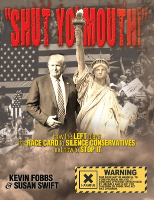 Shut Yo' Mouth!: How the Left Plays the Race Card to Silence Conservatives and How to Stop It Cover Image