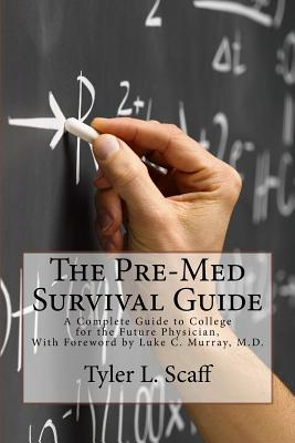 The Pre-Med Survival Guide: A Complete Guide to College for the Future Physician Cover Image