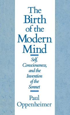 The Birth of the Modern Mind: Self, Consciousness, and the Invention of the Sonnet Cover Image