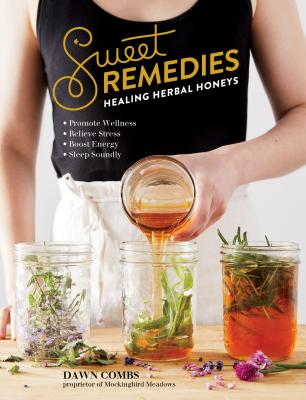 Sweet Remedies: Healing Herbal Honeys Cover Image