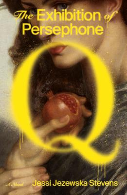 The Exhibition of Persephone Q: A Novel Cover Image