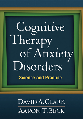 Cognitive Therapy of Anxiety Disorders: Science and Practice Cover Image