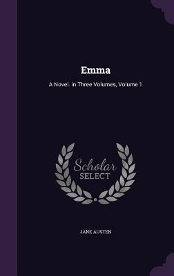 Emma: A Novel. in Three Volumes, Volume 1 Cover Image
