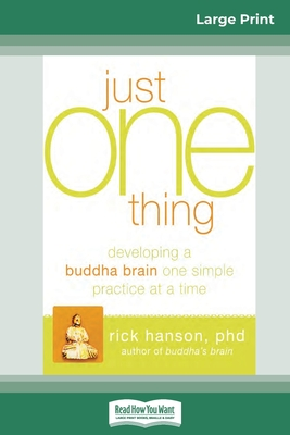 Just One Thing: Developing a Buddha Brain One Simple Practice at a Time (16pt Large Print Edition) Cover Image