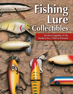 Fishing Lure Collectibles: An Encyclopedia of the Modern Era, 1940 to Present Cover Image