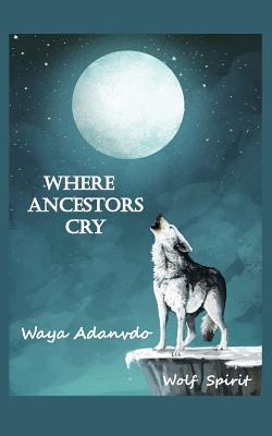 Where Ancestors Cry Cover Image
