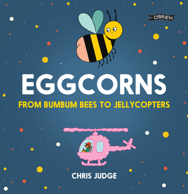 Eggcorns: From Bumbum Bees to Jellycopters Cover Image