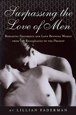 Surpassing the Love of Men: Romantic Friendship and Love Between Women from the Renaissance to the Present, Third Edition Cover Image