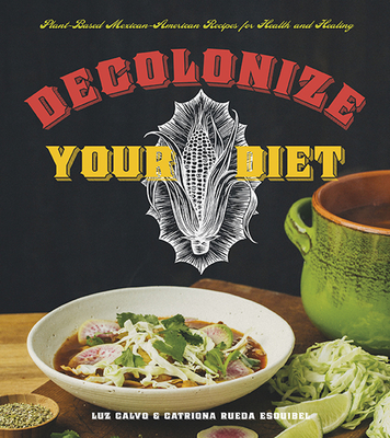 Decolonize Your Diet: Plant-Based Mexican-American Recipes for Health and Healing Cover Image