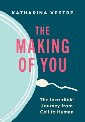The Making of You: The Incredible Journey from Cell to Human Cover Image