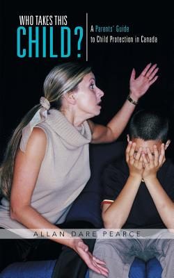 Who Takes This Child?: A Parents' Guide to Child Protection in Canada Cover Image