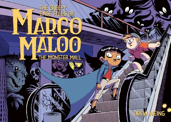 The Creepy Case Files of Margo Maloo: The Monster Mall by Drew Weing