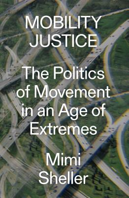 Mobility Justice: The Politics of Movement in an Age of Extremes Cover Image