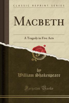 Macbeth: A Tragedy in Five Acts (Classic Reprint) Cover Image