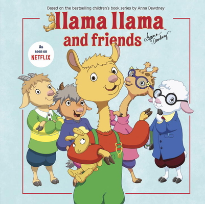 Llama Llama and Friends  Created by Anna Dewdney