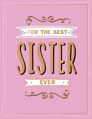 For the Best Sister Ever: The Perfect Gift to Give to Your Favourite Sibling Cover Image