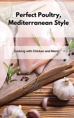 Perfect Poultry, Mediterranean Style: Cooking with Chicken and More! Cover Image