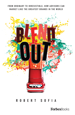 Blend Out: From Ordinary to Irresistible: How Advisors Can Market Like the Greatest Brands in the World Cover Image