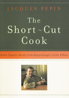 The Short-Cut Cook: Make Simple Meals with Surprisingly Little Effort Cover Image