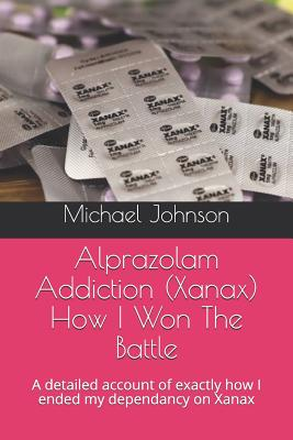 Alprazolam Addiction (Xanax) How I Won The Battle: A detailed account of exactly how I ended my dependancy on Xanax Cover Image